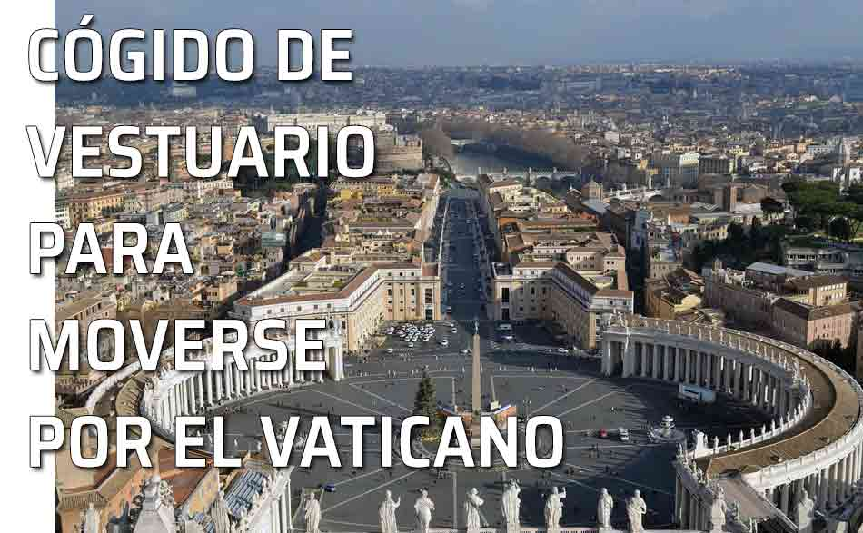 Dress code general para moverse por el Vaticano