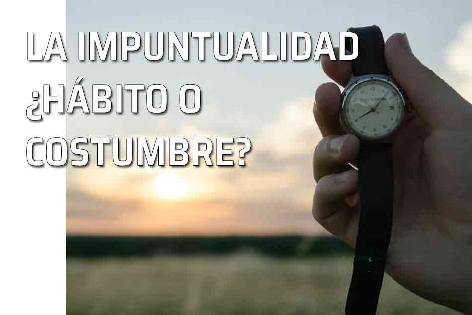 La Impuntualidad Hábito O Costumbre Cuando Llegar